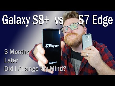 Samsung Galaxy S8+ vs S7 Edge 3 Months Later