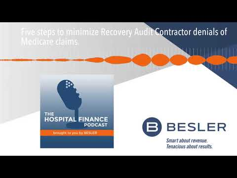 Five Steps To Minimize Recovery Audit Contractor Denials Of Medicare Claims.