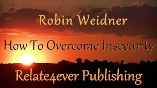 How To Overcome Insecurity with Robin Weidner on Relate4ever