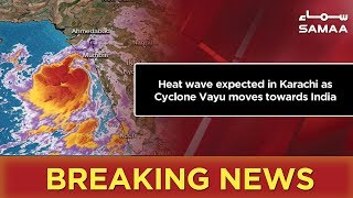 Breaking News : Heat wave expected in Karachi as Cyclone Vayu moves towards India | SAMAA TV