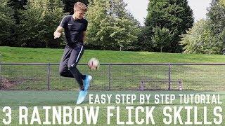 3 Rainbow Flick Skills Tutorial | Easy Step By Step Dribbling Skills Guide