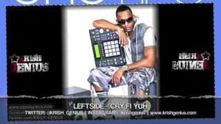 Leftside - Cry Fi Yuh [One Life Riddim] April 2013
