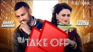 Take Off | Garry Sandhu | New Song | Ft. Gurlez Akhtar | Take Off | Take Off Garry Sandhu New Song