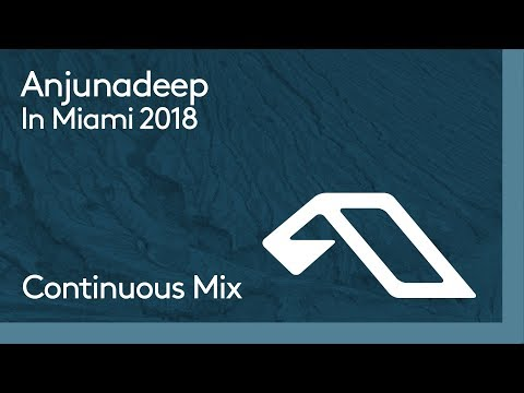 Anjunadeep In Miami 2018 (Continuous Mix)