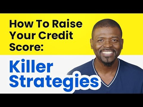 How To Raise Your Credit Score: Killer Strategies