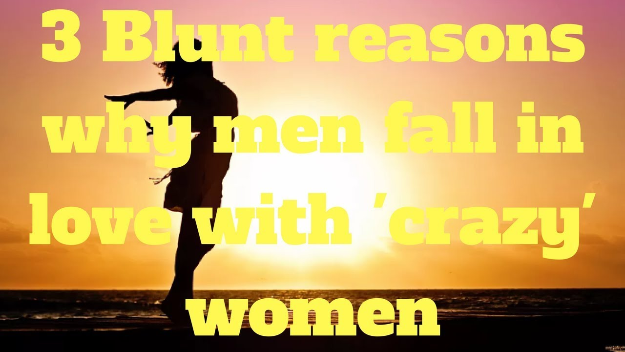why do men like crazy women