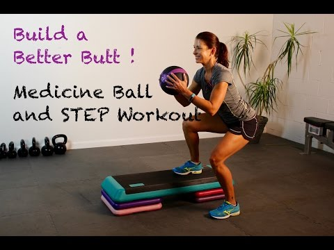 Medicine Ball and STEP for Lean Legs and a Hard Butt