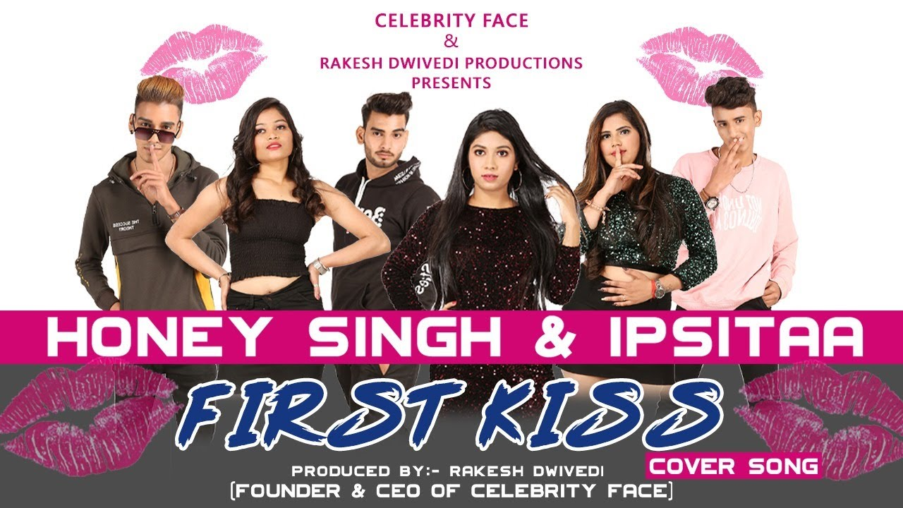 FIRST KISS COVER SONG - Yo Yo Honey Singh Ft. Ipsitaa | Celebrity Face Productions | RD Productions