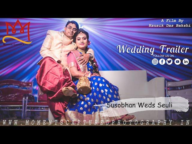 || Best Bengali Wedding Trailer || Susobhan & Seuli || Moments Captured Photography ||
