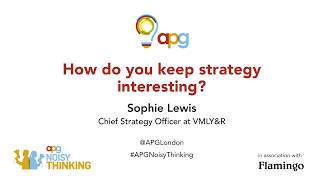 Sophie Lewis | How do you keep strategy interesting? | APG Noisy Thinking