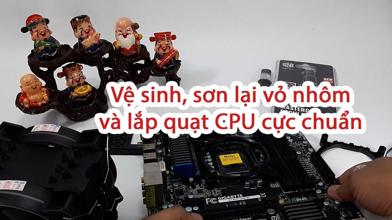 Tháo máy tính để bàn để vệ sinh, sơn lại vỏ nhôm và lắp quạt CPU cực chuẩn