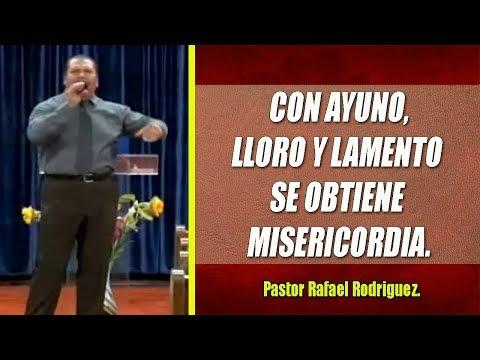 Pastor Rafael Rodriguez.  Con Ayuno, Lloro Y Lamento Se Obtiene Misericordia