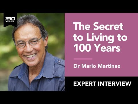 Dr Mario Martinez: The Secret to Living Beyond a 100 Years Old (& being happier) | 180 Nutrition
