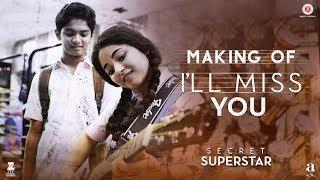 I'll Miss You - Making | Secret Superstar | Aamir Khan | Zaira Wasim | Kushal Chokshi | Amit Trivedi