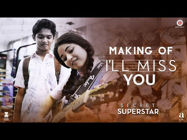 I'll Miss You – Making | Secret Superstar | Aamir Khan | Zaira Wasim | Kushal Chokshi | Amit Trivedi