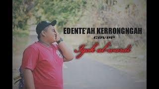 lagu madura EDENTE'AH KERRONGAH - annur  (Cover by: IGOK AL-WARDI)