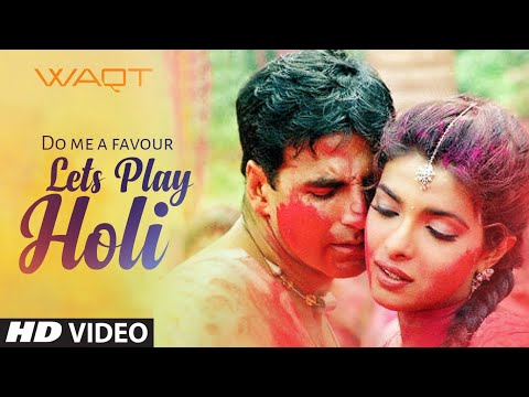 Do Me A Favour Lets Play Holi Waqt The Race Against Time, Priyanka Chopra, Akshay Kumar