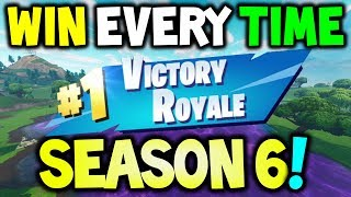 HOW TO WIN EVERY TIME IN SEASON 6 FORTNITE Battle Royale - EASY (PRO Tips And Tricks)