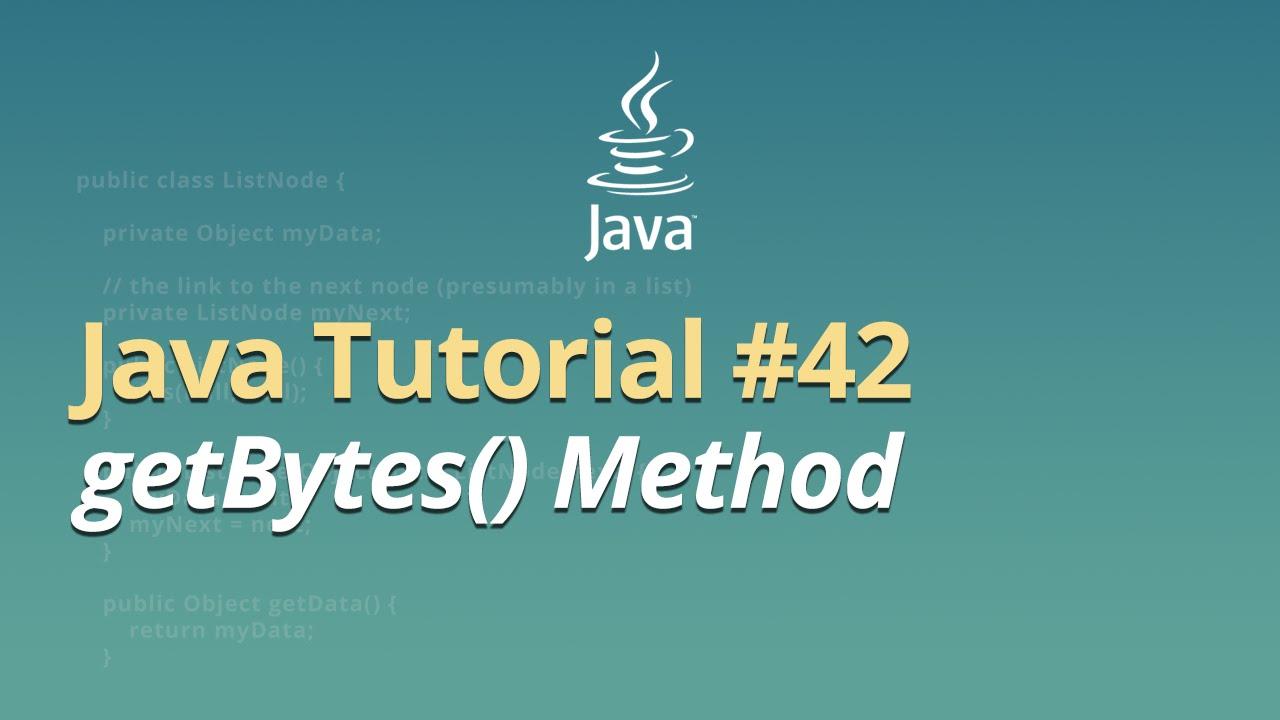 Java Tutorial - #42 - getBytes() Method