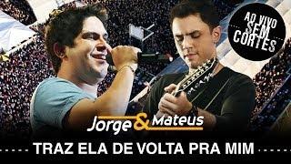 Baixar Jorge e Mateus - Traz Ela de Volta Pra Mim - [DVD Ao Vivo Sem Cortes] - (Clipe Oficial)