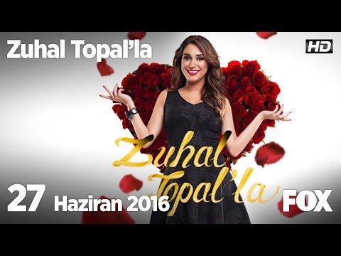 Zuhal Topal'la 27 Haziran 2016