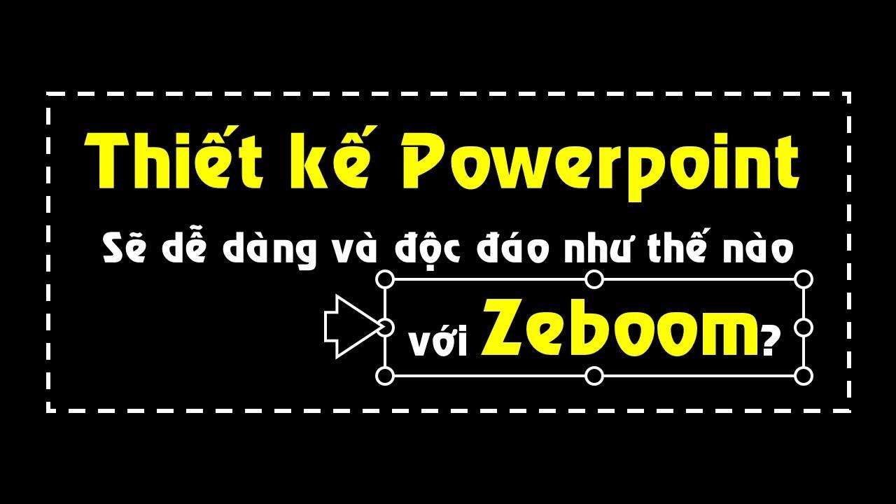 Cách làm Powerpoint ấn tượng và đơn giản với Zeboom!