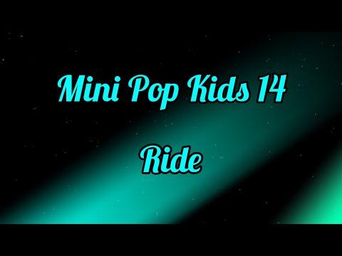 Mini Pop Kids 14- Ride (Lyrics)