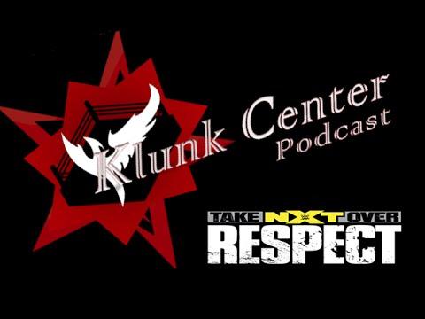 [KlunkCenter] - Episode 10 - NXT Takeover: Respect