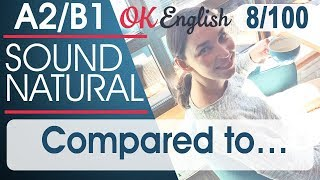 8/100 Compared to ... 🇺🇸 Курс разговорного английского языка: TOP 100 English phrases | OK English