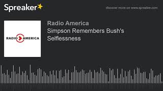 Simpson Remembers Bush's Selflessness