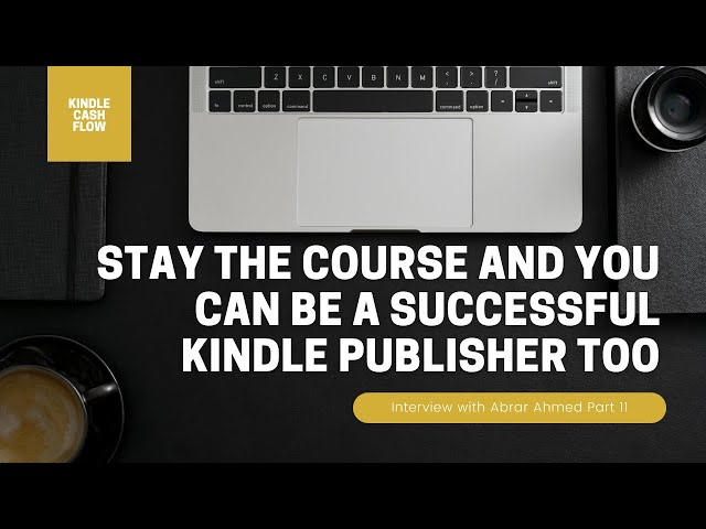 Stay The Course To Be A Successful Kindle Publisher   Interview with Abrar Ahmed   Part 11 of 11