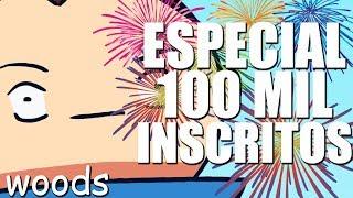 ESPECIAL 100 MIL INSCRITOS - WOODS