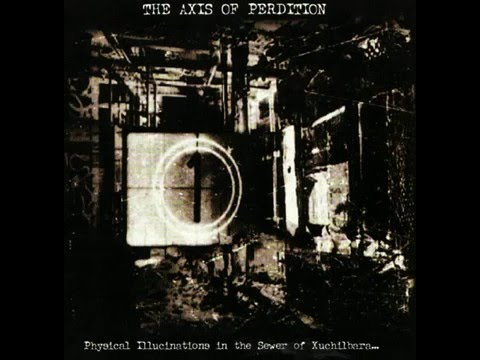 The Axis Of Perdition - Physical Illucinations In The Sewer Of Xuchilbara [The Red God] (Full EP)