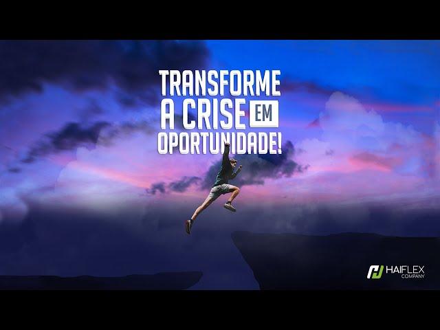Transforme a crise em oportunidade !