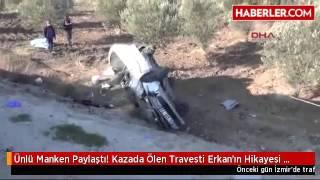 Ünlü Manken Paylaştı! Kazada Ölen Travesti Erkan'ın Hikayesi Yürek Burktu