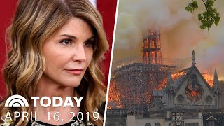 Notre Dame Fire Investigation, Lori Loughlin Pleads Not Guilty In College Scam And More | TODAY