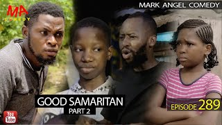 GOOD SAMARITAN Part 2 (Mark Angel Comedy) (Episode 289)