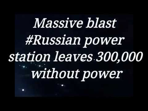 Russian power plant blast leaves 300,000 without power??