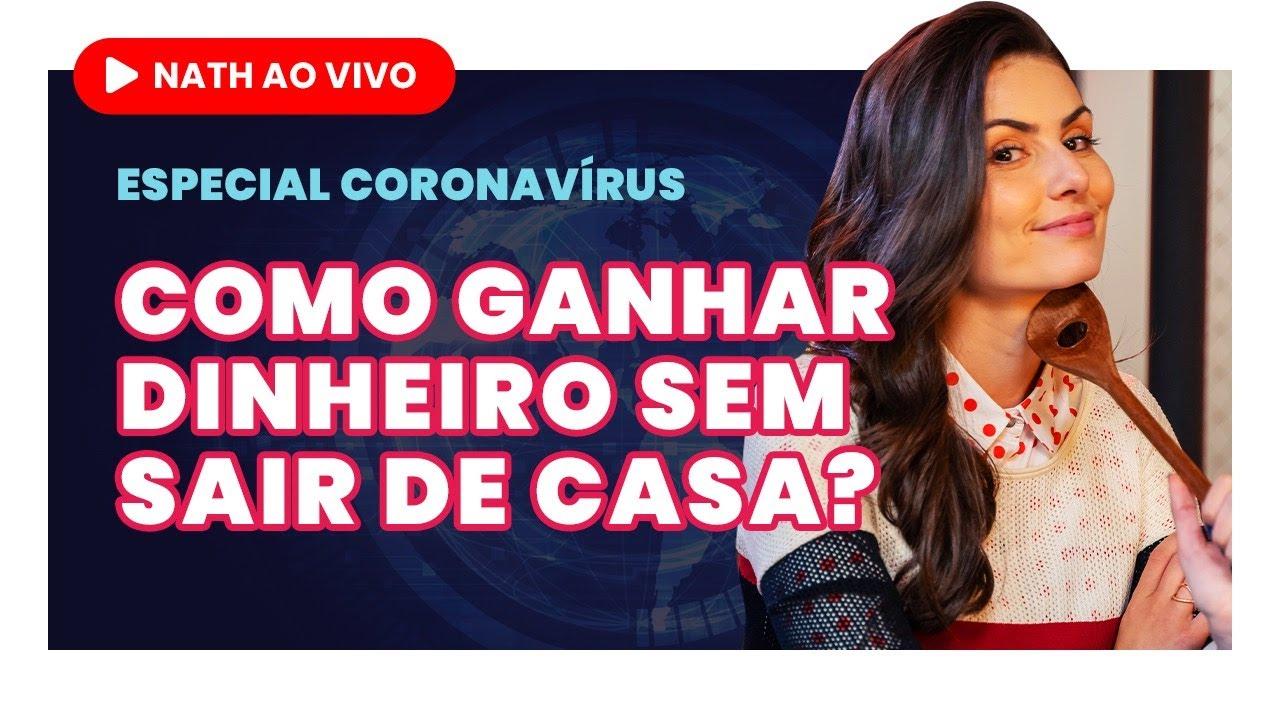 NATHALIA ARCURI - CORONAVÍRUS: COMO GANHAR DINHEIRO SEM SAIR DE CASA? Nath Ao Vivo Urgente!