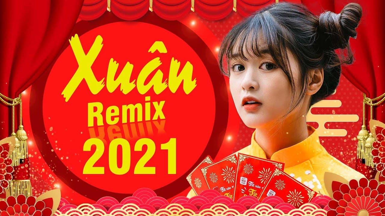 Nhạc Xuân 2021 Remix, Nhạc Tết EDM TIK TOK HTROL, LK NHẠC XUÂN REMIX HAY NHẤT ĐÓN TẾT CỔ TRUYỀN 2021