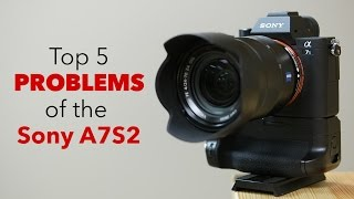 Top 5 Problems / Downsides of the Sony A7s2 - A7sii