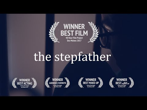 The Stepfather: WINNER 48 Hour Film Project, Des Moines, Iowa, 2017