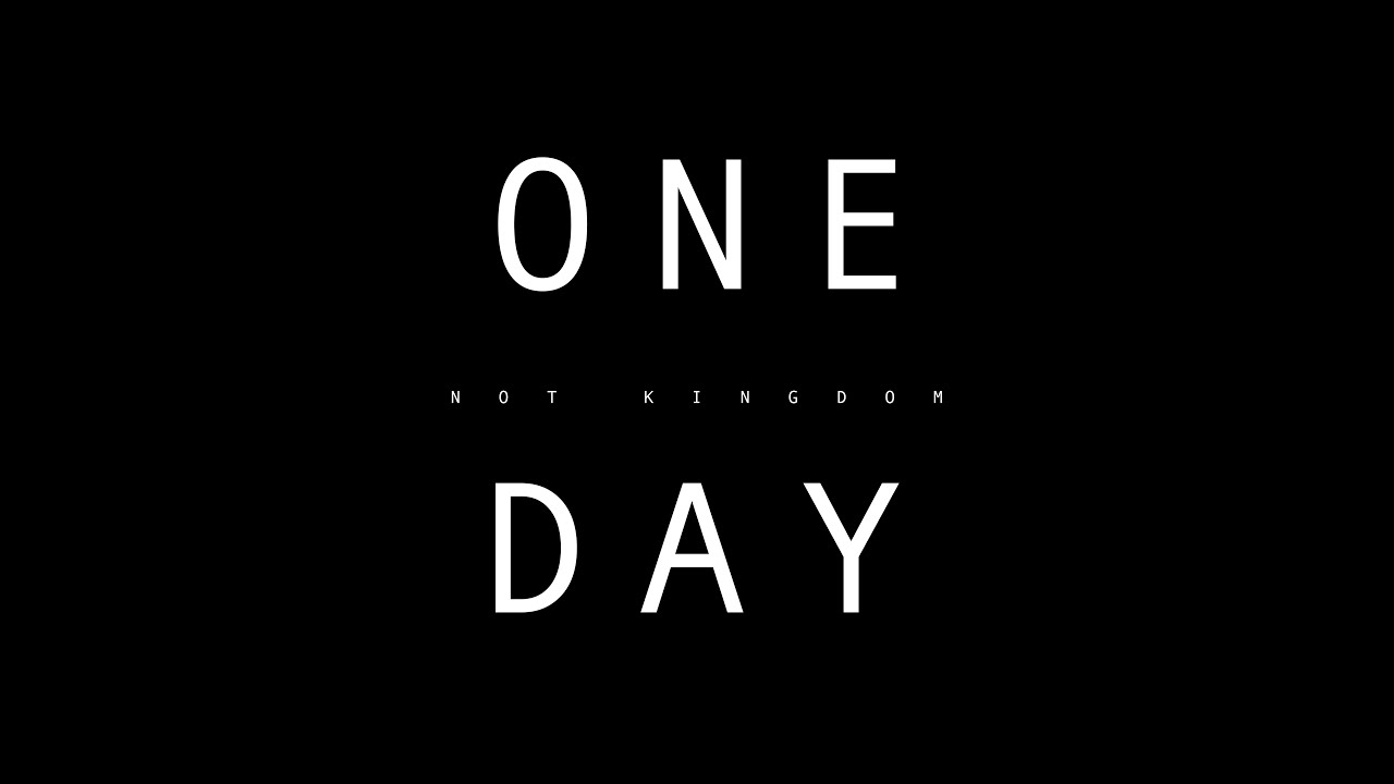 One Day (Official Music Video) - Not Kingdom