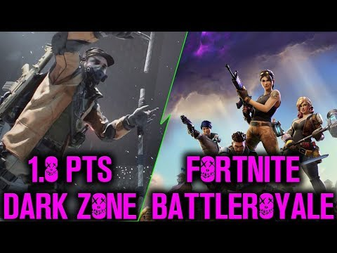 1 8 pts dark zone followed by some fortnite battle royale - fortnite 18 3