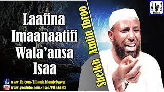 Laafina Imaanaatifii Wala'ansa Isaa | Sheikh Amiin Ibroo