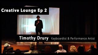 Creative Lounge Ep2 - Timothy Drury  - Interdisciplinary Artist
