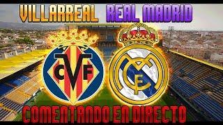 Comentando en vivo : villarreal vs real madrid | ultima jornada laliga santander 2017/18