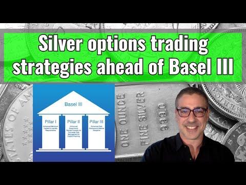 Silver options trading strategies ahead of Basel III