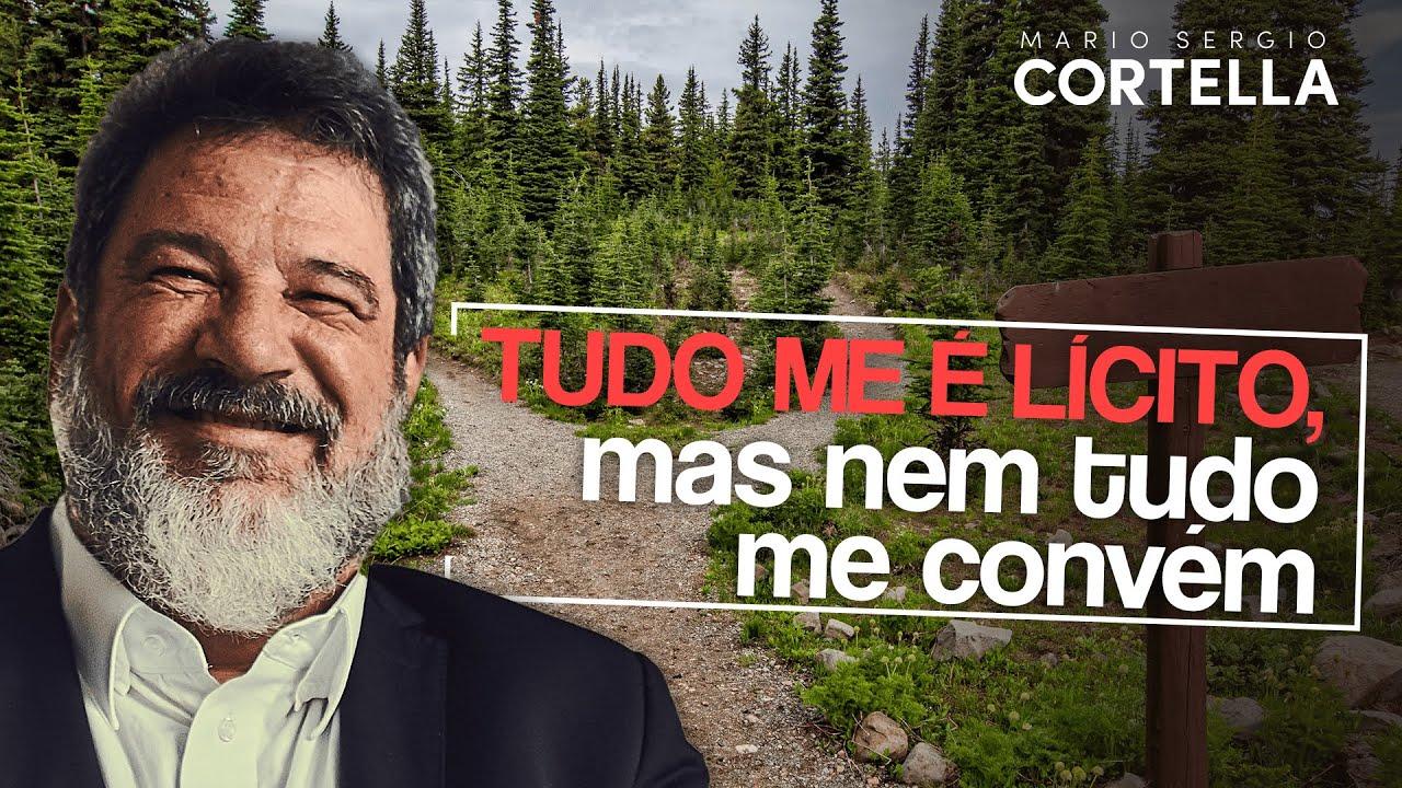 Mario Sergio Cortella - Tudo me é lícito, mas nem tudo me convém