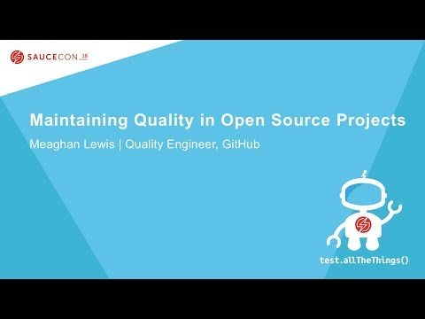 Maintaining Quality In Open Source Projects - Meaghan Lewis – Quality Engineer, GitHub